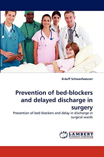 9783838366098: Prevention of bed-blockers and delayed discharge in surgery: Prevention of bed-blockers and delay in discharge in surgical wards