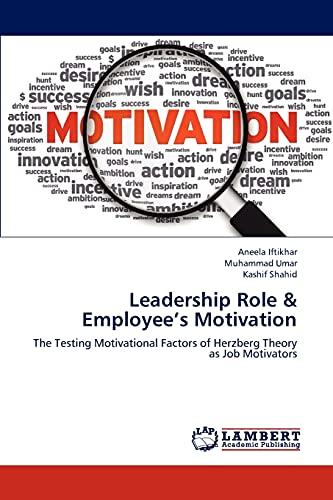 9783838368412: Leadership Role & Employee's Motivation: The Testing Motivational Factors of Herzberg Theory as Job Motivators