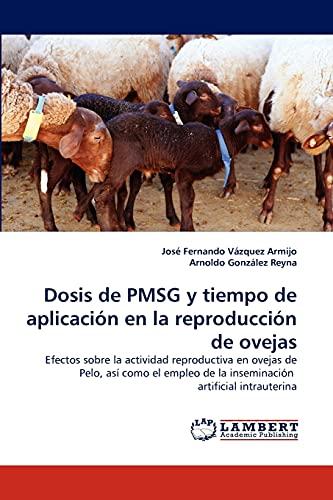 Dosis de Pmsg y Tiempo de Aplicacion En La Reproduccion de Ovejas: Josà Fernando Vázquez Armijo