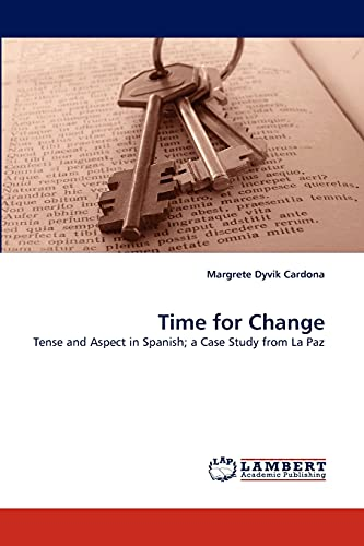Time for Change: Tense and Aspect in Spanish; a Case Study from La Paz: Margrete Dyvik Cardona