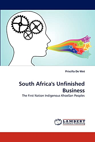 South Africa's Unfinished Business: The First Nation Indigenous KhoeSan Peoples: Priscilla De ...