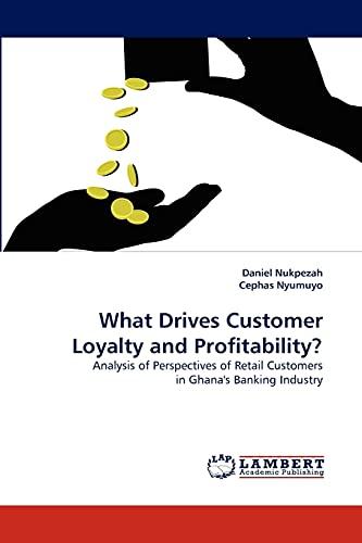 What Drives Customer Loyalty and Profitability?: Analysis: Daniel Nukpezah, Cephas