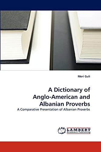 9783838371351: A Dictionary of Anglo-American and Albanian Proverbs: A Comparative Presentation of Albanian Proverbs