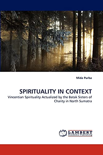 SPIRITUALITY IN CONTEXT: Vincentian Spirituality Actualized by the Batak Sisters of Charity in ...