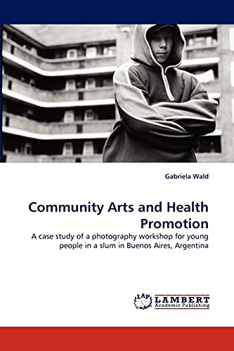 9783838371467: Community Arts and Health Promotion: A case study of a photography workshop for young people in a slum in Buenos Aires, Argentina