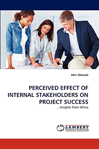 9783838371764: PERCEIVED EFFECT OF INTERNAL STAKEHOLDERS ON PROJECT SUCCESS: ...Insights from Africa