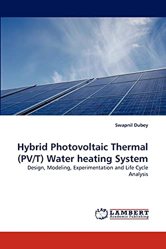 9783838373034: Hybrid Photovoltaic Thermal (PV/T) Water heating System: Design, Modeling, Experimentation and Life Cycle Analysis