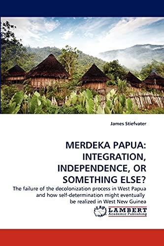 MERDEKA PAPUA: INTEGRATION, INDEPENDENCE, OR SOMETHING ELSE?: James Stiefvater