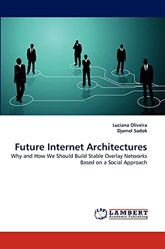 9783838373980: Future Internet Architectures: Why and How We Should Build Stable Overlay Networks Based on a Social Approach