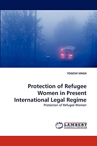 Protection of Refugee Women in Present International Legal Regime: YOGESH SINGH