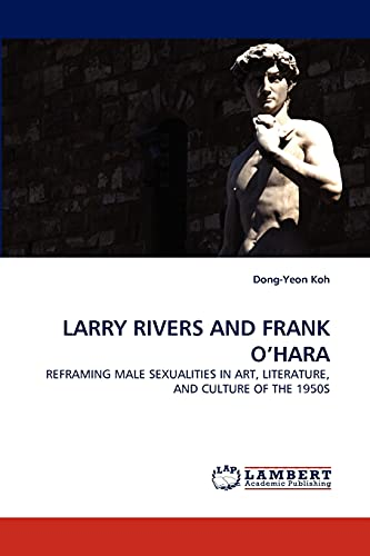 9783838374192: LARRY RIVERS AND FRANK O?HARA: REFRAMING MALE SEXUALITIES IN ART, LITERATURE, AND CULTURE OF THE 1950S