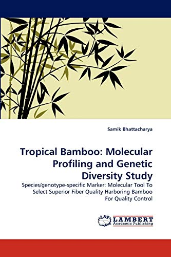 9783838374222: Tropical Bamboo: Molecular Profiling and Genetic Diversity Study: Species/genotype-specific Marker: Molecular Tool To Select Superior Fiber Quality Harboring Bamboo For Quality Control