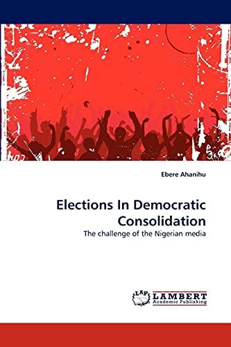 Elections in Democratic Consolidation: Ebere Ahanihu