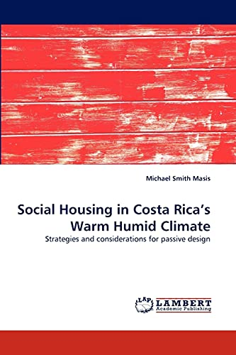 9783838374932: Social Housing in Costa Rica?s Warm Humid Climate: Strategies and considerations for passive design