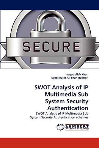 Swot Analysis of IP Multimedia Sub System Security Authentication: inayat ullah khan