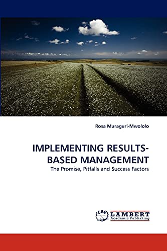 9783838375106: IMPLEMENTING RESULTS-BASED MANAGEMENT: The Promise, Pitfalls and Success Factors