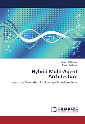 9783838375137: Hybrid Multi-Agent Architecture: Heuristics Generation for Solving NP-hard problems