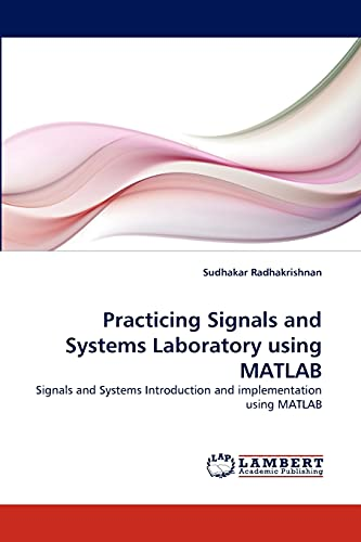 9783838375281: Practicing Signals and Systems Laboratory using MATLAB: Signals and Systems Introduction and implementation using MATLAB