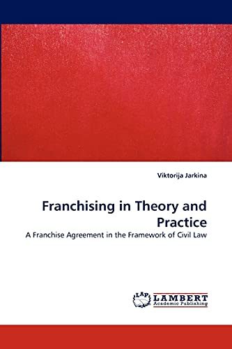 9783838375373: Franchising in Theory and Practice: A Franchise Agreement in the Framework of Civil Law