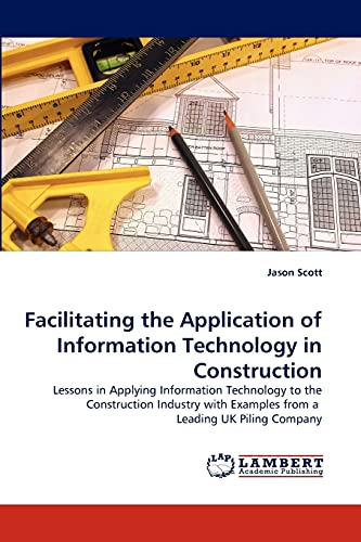 Facilitating the Application of Information Technology in Construction (Paperback): Jason Scott