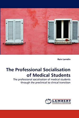 The Professional Socialisation of Medical Students: The professional socialisation of medical ...