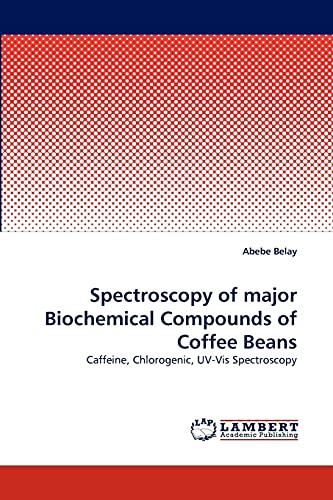 9783838375601: Spectroscopy of major Biochemical Compounds of Coffee Beans: Caffeine, Chlorogenic, UV-Vis Spectroscopy