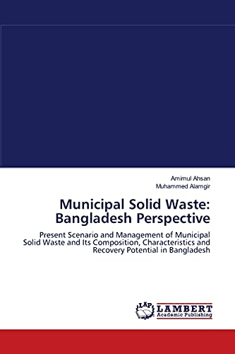 9783838375663: Municipal Solid Waste: Bangladesh Perspective: Present Scenario and Management of Municipal Solid Waste and Its Composition, Characteristics and Recovery Potential in Bangladesh