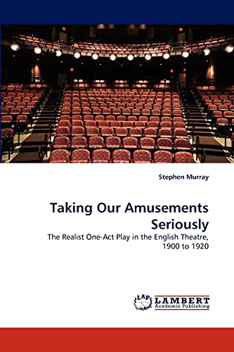 9783838376080: Taking Our Amusements Seriously: The Realist One-Act Play in the English Theatre, 1900 to 1920