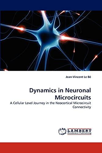 Dynamics in Neuronal Microcircuits (Paperback): Jean-Vincent Le B, Jean-Vincent Le Bé