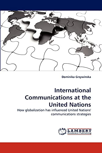 9783838376509: International Communications at the United Nations: How globalization has influenced United Nations' communications strategies