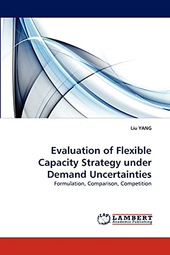 9783838376622: Evaluation of Flexible Capacity Strategy under Demand Uncertainties: Formulation, Comparison, Competition