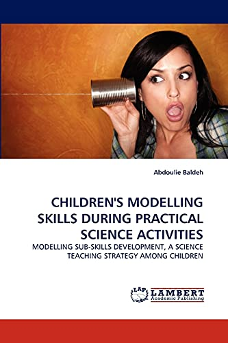 9783838376837: CHILDREN'S MODELLING SKILLS DURING PRACTICAL SCIENCE ACTIVITIES: MODELLING SUB-SKILLS DEVELOPMENT, A SCIENCE TEACHING STRATEGY AMONG CHILDREN