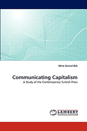 Communicating Capitalism: A Study of the Contemporary Turkish Press: Mine Gencel Bek