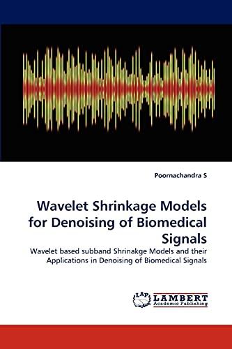 Wavelet Shrinkage Models for Denoising of Biomedical: Poornachandra S