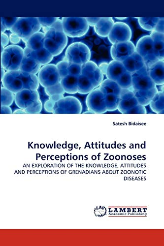 9783838377247: Knowledge, Attitudes and Perceptions of Zoonoses: AN EXPLORATION OF THE KNOWLEDGE, ATTITUDES AND PERCEPTIONS OF GRENADIANS ABOUT ZOONOTIC DISEASES
