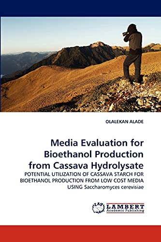 9783838377483: Media Evaluation for Bioethanol Production from Cassava Hydrolysate: POTENTIAL UTILIZATION OF CASSAVA STARCH FOR BIOETHANOL PRODUCTION FROM LOW COST MEDIA USING Saccharomyces cerevisiae