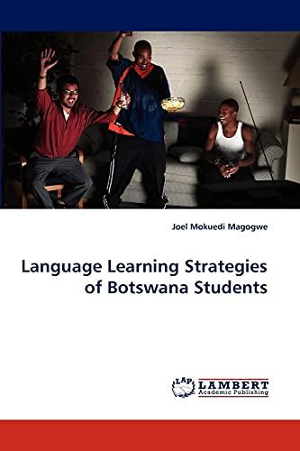 Language Learning Strategies of Botswana Students: Joel Mokuedi Magogwe