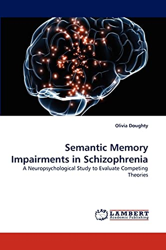 9783838377735: Semantic Memory Impairments in Schizophrenia: A Neuropsychological Study to Evaluate Competing Theories