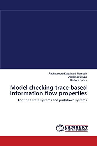 Model Checking Trace-Based Information Flow Properties (Paperback): Raghavendra Kagalavadi Ramesh, ...