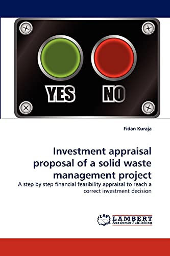 9783838377933: Investment appraisal proposal of a solid waste management project: A step by step financial feasibility appraisal to reach a correct investment decision