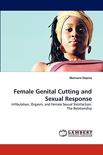 9783838377971: Female Genital Cutting and Sexual Response: Infibulation, Orgasm, and Female Sexual Satisfaction: The Relationship