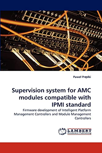 9783838378169: Supervision system for AMC modules compatible with IPMI standard: Firmware development of Intelligent Platform Management Controllers and Module Management Controllers