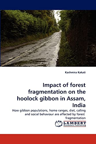 Impact of Forest Fragmentation on the Hoolock: Kashmira Kakati (author)