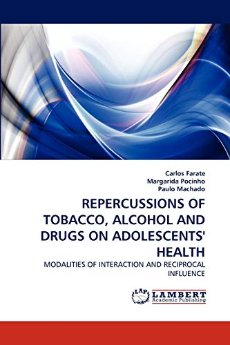 9783838379203: REPERCUSSIONS OF TOBACCO, ALCOHOL AND DRUGS ON ADOLESCENTS' HEALTH: MODALITIES OF INTERACTION AND RECIPROCAL INFLUENCE