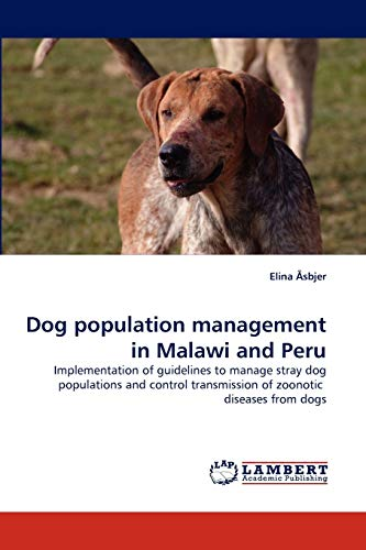 9783838379319: Dog population management in Malawi and Peru: Implementation of guidelines to manage stray dog populations and control transmission of zoonotic diseases from dogs
