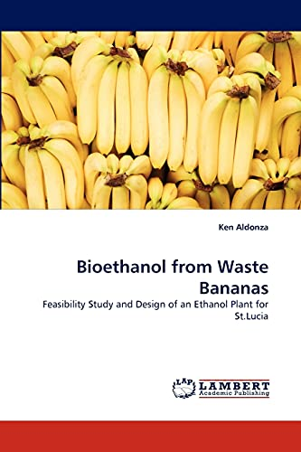 9783838379586: Bioethanol from Waste Bananas: Feasibility Study and Design of an Ethanol Plant for St.Lucia
