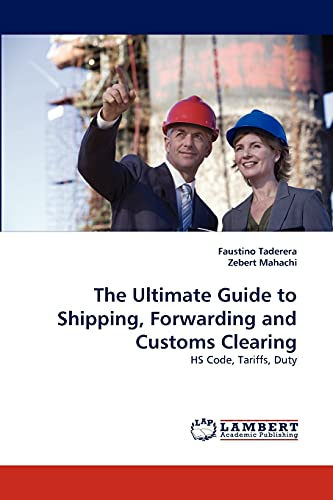 9783838379760: The Ultimate Guide to Shipping, Forwarding and Customs Clearing: HS Code, Tariffs, Duty