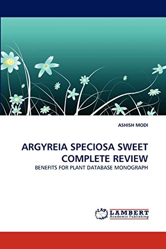 9783838380698: ARGYREIA SPECIOSA SWEET COMPLETE REVIEW: BENEFITS FOR PLANT DATABASE MONOGRAPH