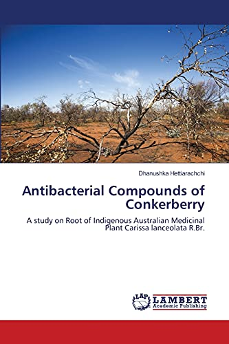 Antibacterial Compounds of Conkerberry (Paperback): Dhanushka Hettiarachchi, Hettiarachchi Dhanushka