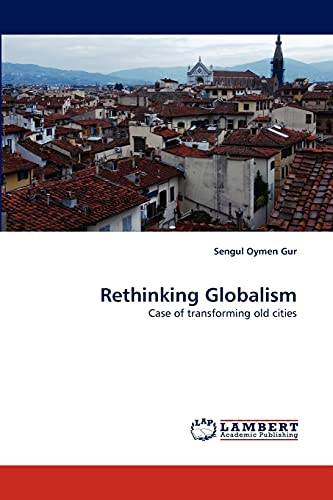 Rethinking Globalism: Case of transforming old cities: Sengul Oymen Gur
